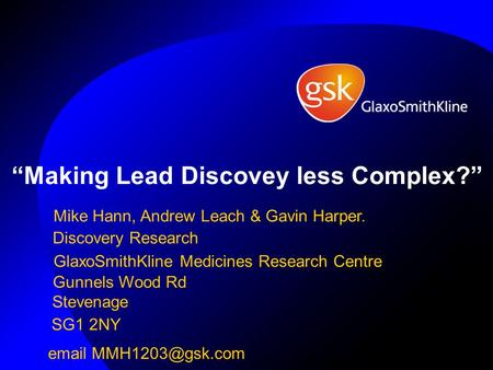 """Making LeadDiscoveyless Complex?"" Mike Hann, Andrew Leach & Gavin Harper. Gunnels Wood Rd Stevenage SG1 2NY  Discovery Research GlaxoSmithKline."