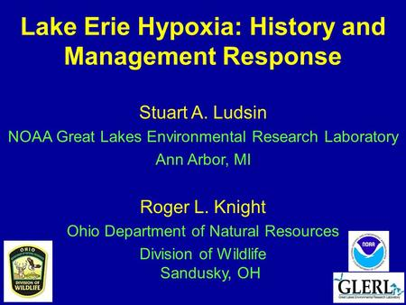 Lake Erie Hypoxia: History and Management Response Stuart A. Ludsin NOAA Great Lakes Environmental Research Laboratory Ann Arbor, MI Roger L. Knight Ohio.