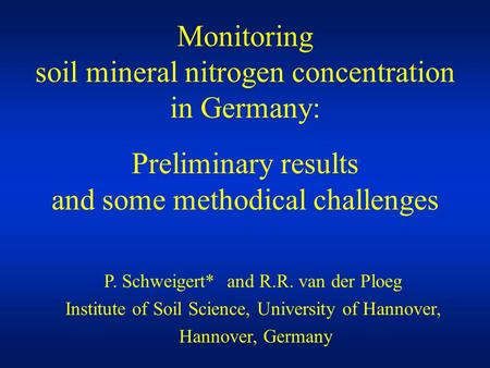 Monitoring soil mineral nitrogen concentration in Germany: Preliminary results and some methodical challenges P. Schweigert* and R.R. van der Ploeg Institute.