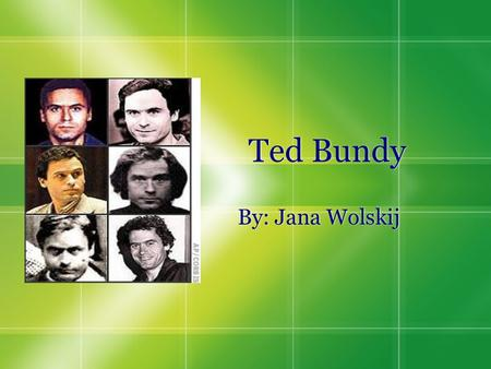 Ted Bundy By: Jana Wolskij. What He Did  Ted Bundy was a serial killer in the 70's.  He killed more than 40 women, but still to this day, the exact.