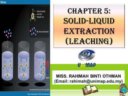 MISS. RAHIMAH BINTI OTHMAN (  Chapter 5: solid-liquid extraction (leaching)