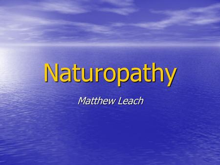 Naturopathy Matthew Leach. Outline Definition Definition History History Philosophy Philosophy Comparison to orthodox medicine Comparison to orthodox.