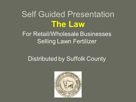 Self Guided Presentation The Law For Retail/Wholesale Businesses Selling Lawn Fertilizer Distributed by Suffolk County.
