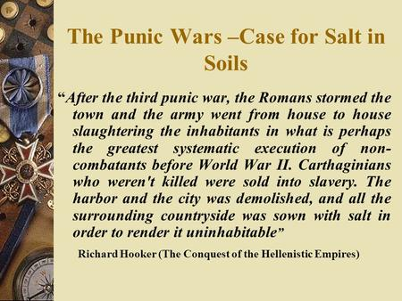 "The Punic Wars –Case for Salt in Soils ""After the third punic war, the Romans stormed the town and the army went from house to house slaughtering the inhabitants."