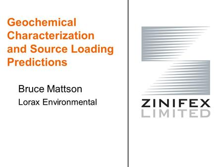 Geochemical Characterization and Source Loading Predictions Bruce Mattson Lorax Environmental.