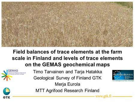 Field balances of trace elements at the farm scale in Finland and levels of trace elements on the GEMAS geochemical maps Timo Tarvainen and Tarja Hatakka.