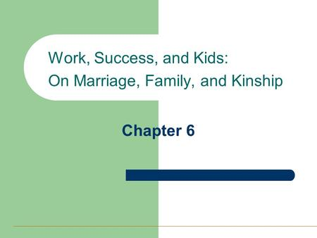 Chapter 6 Work, Success, and Kids: On Marriage, Family, and Kinship.
