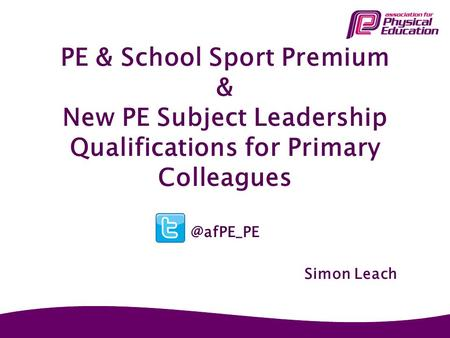 PE & School Sport Premium & New PE Subject Leadership Qualifications for Primary Simon Leach.