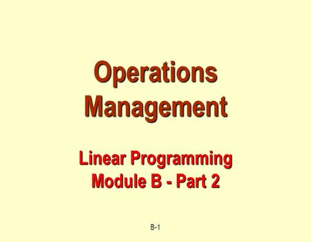 B-1 Operations Management Linear Programming Module B - Part 2.