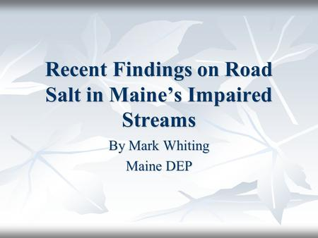 Recent Findings on Road Salt in Maine's Impaired Streams By Mark Whiting Maine DEP.