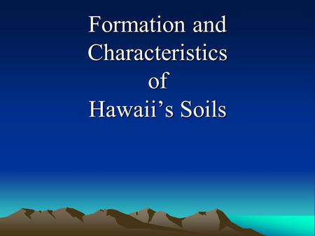 Formation and Characteristics of Hawaii's Soils. What is Soil? Soil is formed from the weathering of rocks and minerals (pedogenesis). Serves as a natural.