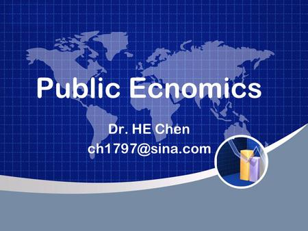 Public Ecnomics Dr. HE Chen Teaching Materials(textbook): –Randall G. Holcombe. Public Sector Economics:The Role of Government in The.