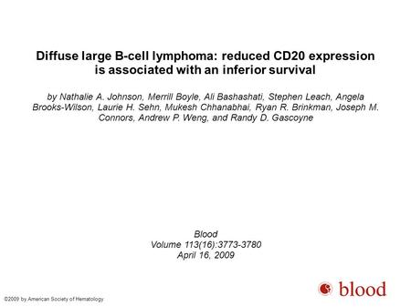 Diffuse large B-cell lymphoma: reduced CD20 expression is associated with an inferior survival by Nathalie A. Johnson, Merrill Boyle, Ali Bashashati, Stephen.