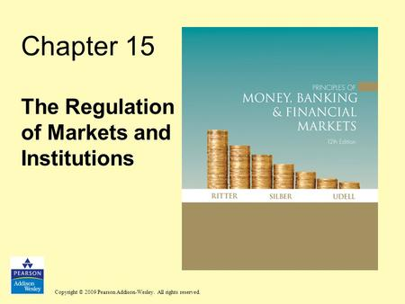 Copyright © 2009 Pearson Addison-Wesley. All rights reserved. Chapter 15 The Regulation of Markets and Institutions.