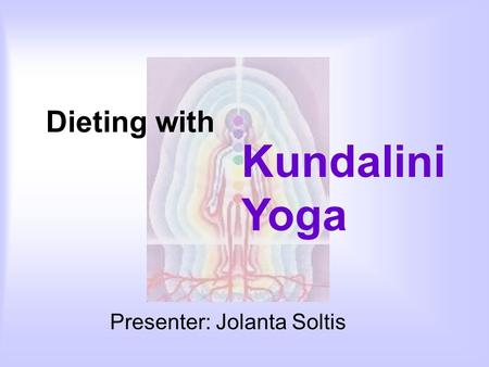Dieting with Presenter: Jolanta Soltis Kundalini Yoga.