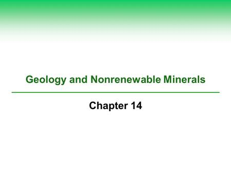 Geology and Nonrenewable Minerals Chapter 14. Core Case Study: Environmental Effects of Gold Mining Page 345  Gold producers South Africa Australia United.