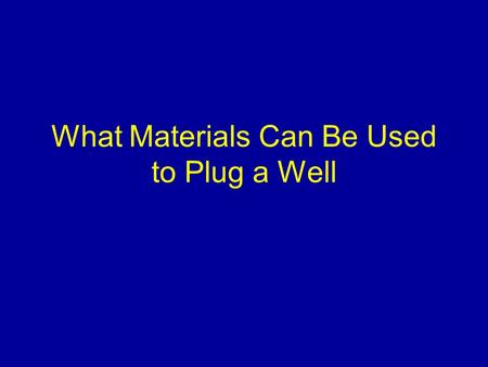 What Materials Can Be Used to Plug a Well. Introduction Types of materials Reasoning for using these materials Why should you use potable water when mixing.