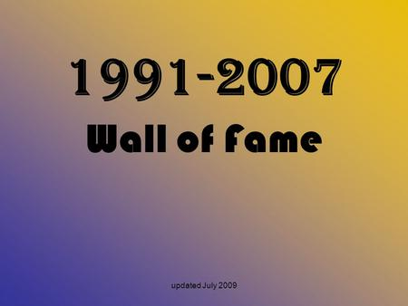 1991-2007 Wall of Fame updated July 2009.