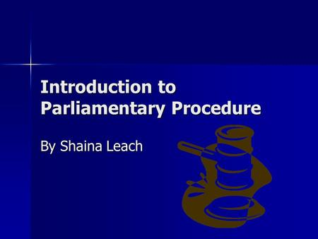 Introduction to Parliamentary Procedure By Shaina Leach.