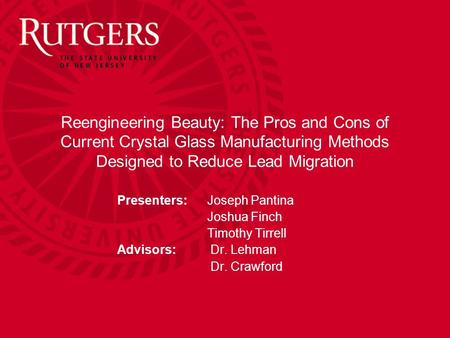 Reengineering Beauty: The Pros and Cons of Current Crystal Glass Manufacturing Methods Designed to Reduce Lead Migration Presenters: 	Joseph Pantina Joshua.
