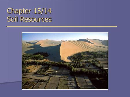 Chapter 15/14 Soil Resources. Soil  Uppermost layer of Earth's crust that supports plants, animals and microbes  Soil Forming Factors  Parent Material.
