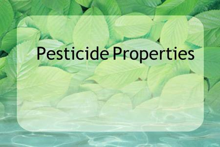 Pesticide Properties. Runoff: movement of material away from application location over soil surface soil surface offsite.