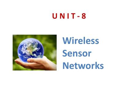 U N I T - 8 Wireless Sensor Networks. Contents… Wireless Sensor Networks (WSN) Wireless Mess Networks (WMN) Computational Grids P2P Networks Session Initiation.