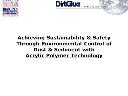 Achieving Sustainability & Safety Through Environmental Control of Dust & Sediment with Acrylic Polymer Technology.