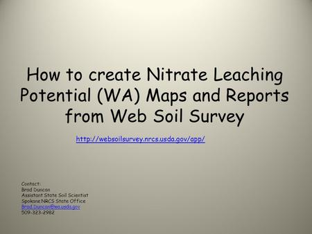 How to create Nitrate Leaching Potential (WA) Maps and Reports from Web Soil Survey  Contact: Brad Duncan Assistant.