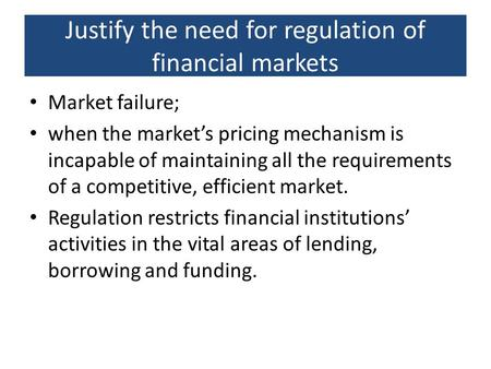 justification for banking regulation I first review regulations imposed to protect consumers of banking, securities, and insurance then i delineate and examine six regulatory goals: (1) to maintain consumer confidence in the financial system, (2) to assure that a supplier on whom consumers rely does not fail, (3) to assure that.