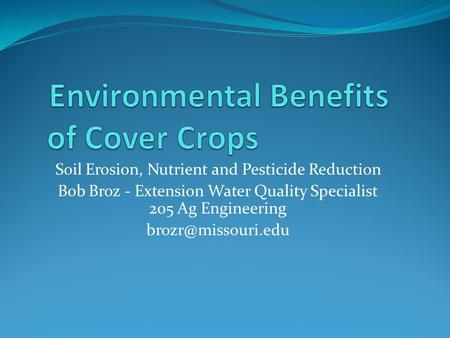 Soil Erosion, Nutrient and Pesticide Reduction Bob Broz - Extension Water Quality Specialist 205 Ag Engineering