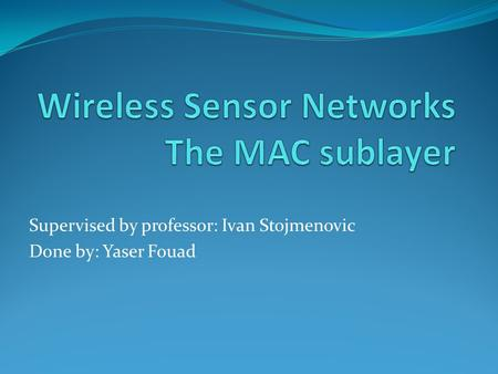 Supervised by professor: Ivan Stojmenovic Done by: Yaser Fouad.