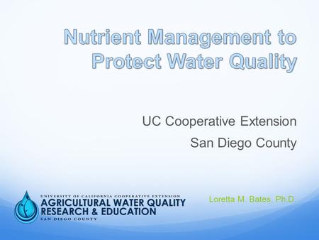UC Cooperative Extension San Diego County Loretta M. Bates, Ph.D.