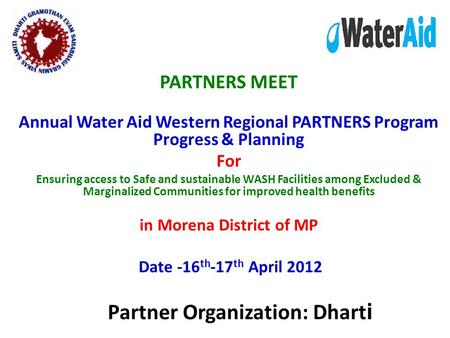 PARTNERS MEET Annual Water Aid Western Regional PARTNERS Program Progress & Planning For Ensuring access to Safe and sustainable WASH Facilities among.