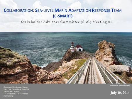 Photo Credit: Dianne Arrigoni C OLLABORATION : S EA - LEVEL M ARIN A DAPTATION R ESPONSE T EAM (C-SMART) Stakeholder Advisory Committee (SAC) Meeting #1.