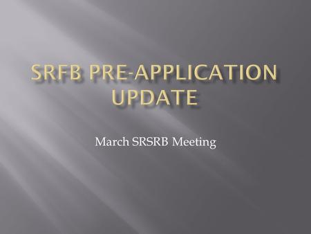 March SRSRB Meeting.  The purpose of this discussion is to provide early feedback to project sponsors  Five Application Submitted 1. South Touchet RM.