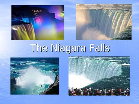 The Niagara Falls The Niagara Falls. Where is the Niagara Falls? The Niagara Falls are over 12,000 years old The Niagara Falls are over 12,000 years old.