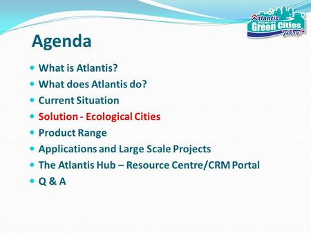 Agenda What is Atlantis? What does Atlantis do? Current Situation Solution - Ecological Cities Product Range Applications and Large Scale Projects The.