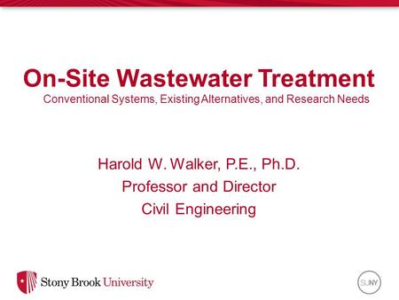On-Site Wastewater Treatment Conventional Systems, Existing Alternatives, and Research Needs Harold W. Walker, P.E., Ph.D. Professor and Director Civil.