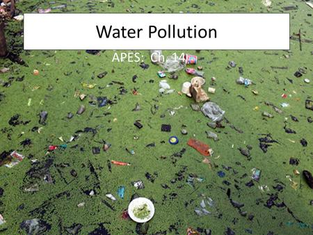 Water Pollution APES: Ch. 14. Water Pollution Is defined as the contamination of streams, rivers, lakes, oceans, or groundwater with substances produced.