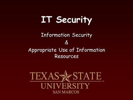 IT Security Information Security & Appropriate Use of Information Resources.