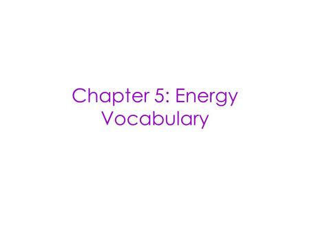 Chapter 5: Energy Vocabulary. Kinetic Energy energy an object has due to its motion.