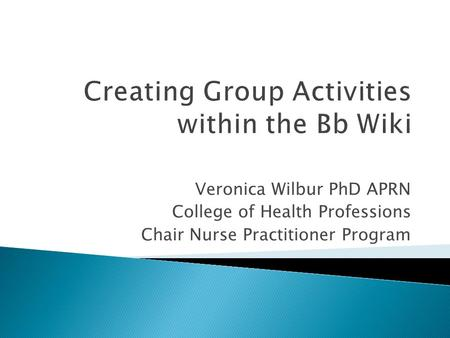 Veronica Wilbur PhD APRN College of Health Professions Chair Nurse Practitioner Program.