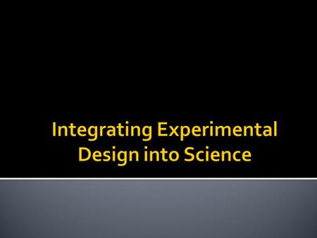 The purpose of this PowerPoint is to present strategies to aid students at the high school and introductory college levels to:  Design experiments 