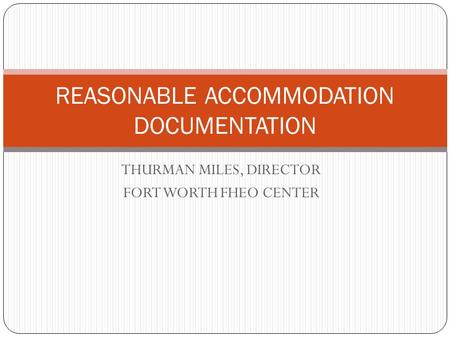 THURMAN MILES, DIRECTOR FORT WORTH FHEO CENTER REASONABLE ACCOMMODATION DOCUMENTATION.