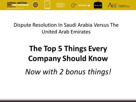 Dispute Resolution In Saudi Arabia Versus The United Arab Emirates The Top 5 Things Every Company Should Know Now with 2 bonus things!