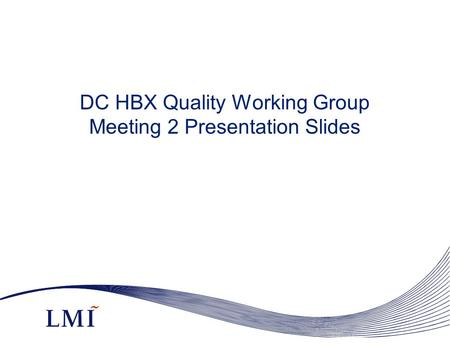 DC HBX Quality Working Group Meeting 2 Presentation Slides.