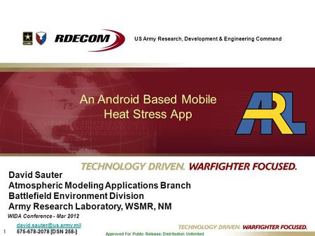 1 Approved For Public Release; Distribution Unlimited An Android Based Mobile Heat Stress App David Sauter Atmospheric Modeling Applications Branch Battlefield.