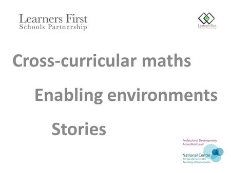 Cross-curricular maths Enabling environments Stories.