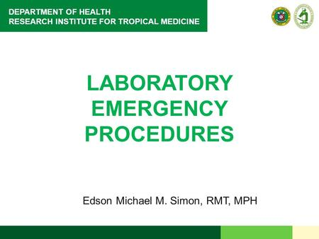 DEPARTMENT OF HEALTH RESEARCH INSTITUTE FOR TROPICAL MEDICINE LABORATORY EMERGENCY PROCEDURES Edson Michael M. Simon, RMT, MPH.